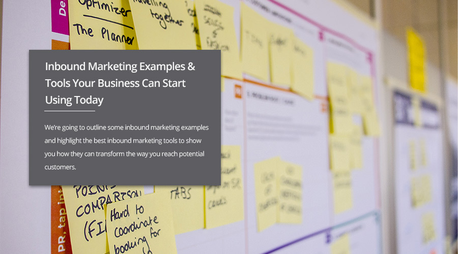 Inbound Marketing Examples and Tools Your Business Can Start Using Today